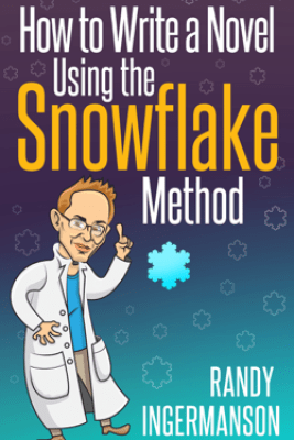 How to Write a Novel Using the Snowflake Method - Randy Ingermanson