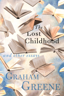 The Lost Childhood - Graham Greene