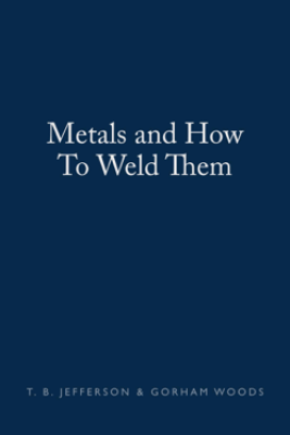 Metals and How To Weld Them - T. B. Jefferson & Gorham Woods