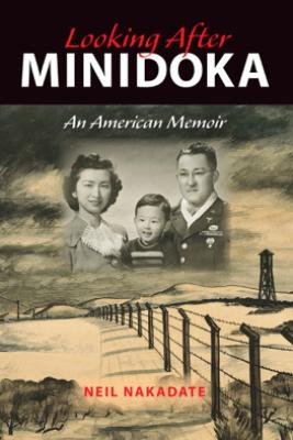 Looking After Minidoka - Neil Nakadate