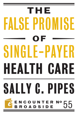 The False Promise of Single-Payer Health Care - Sally C. Pipes