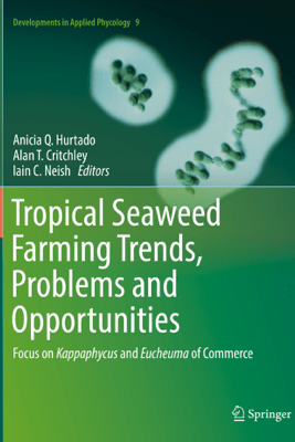 Tropical Seaweed Farming Trends, Problems and Opportunities - Anicia Q. Hurtado, Alan T. Critchley & Iain C. Neish