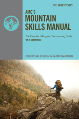 AMC's Mountain Skills Manual: The Essential Hiking and Backpacking Guide - Christian Bisson
