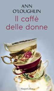 Il caffè delle donne - Ann O'Loughlin pdf download