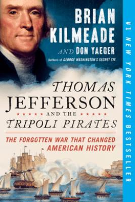 Thomas Jefferson and the Tripoli Pirates - Brian Kilmeade & Don Yaeger