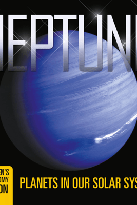Neptune: Planets in Our Solar System  Children's Astronomy Edition - Baby Professor