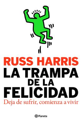 La trampa de la felicidad - Russ Harris pdf download