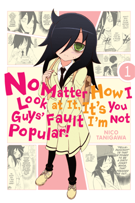 No Matter How I Look at It, It's You Guys' Fault I'm Not Popular!, Vol. 1 - Nico Tanigawa