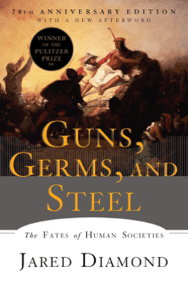 Guns, Germs, and Steel: The Fates of Human Societies - Jared Diamond Ph.D.