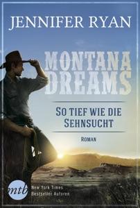 Montana Dreams - So tief wie die Sehnsucht - Jennifer Ryan pdf download