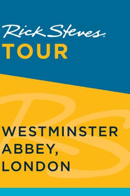Rick Steves Tour: Westminster Abbey, London - Rick Steves & Gene Openshaw