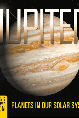 Jupiter: Planets in Our Solar System  Children's Astronomy Edition - Baby Professor