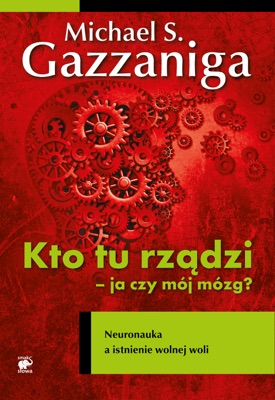 Kto tu rządzi - ja czy mój mózg? - Michael S. Gazzaniga pdf download