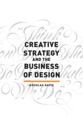 Creative Strategy and the Business of Design - Douglas Davis