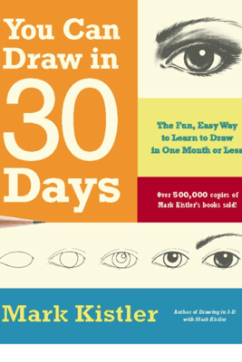 You Can Draw in 30 Days - Mark Kistler