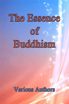 The Essence of Buddhism - Various Authors
