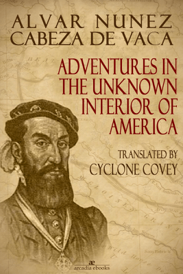 Adventures in the Unknown Interior of America - Alvar Núñez Cabeza de Vaca & cyclone Covey
