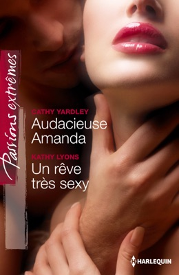 Audacieuse Amanda - Un rêve très sexy - Cathy Yardley & Kathy Lyons pdf download