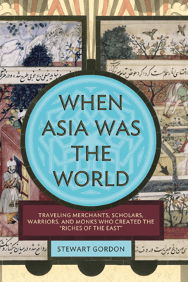 When Asia Was the World - Stewart Gordon