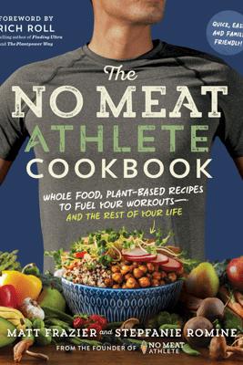 The No Meat Athlete Cookbook - Matt Frazier