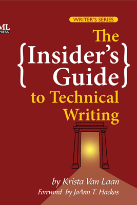 The Insider's Guide to Technical Writing - Krista Van Laan