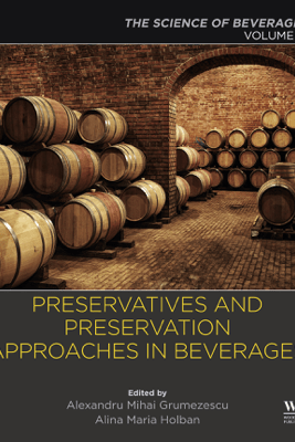Preservatives and Preservation Approaches in Beverages - Alexandru Mihai Grumezescu & Alina-Maria Holban