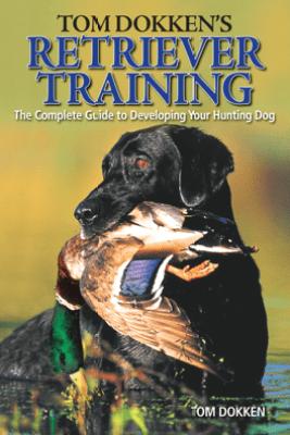Tom Dokken's Retriever Training - Tom Dokken