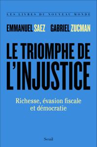 Le Triomphe de l'injustice. Richesse, évasion fiscale et démocratie - Emmanuel Saez & Gabriel Zucman pdf download