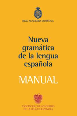 Manual de la Nueva Gramática de la lengua española - Real Academia Española