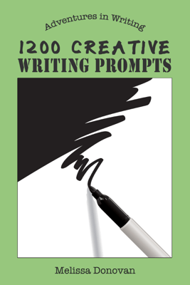 1200 Creative Writing Prompts (Adventures in Writing) - Melissa Donovan