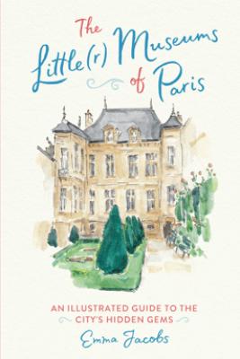 The Little(r) Museums of Paris - Emma Jacobs
