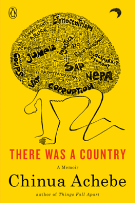 There Was a Country - Chinua Achebe