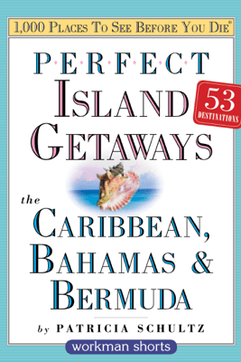 Perfect Island Getaways from 1,000 Places to See Before You Die - Patricia Schultz
