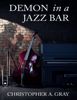Christopher A. Gray - Demon In a Jazz Bar  artwork