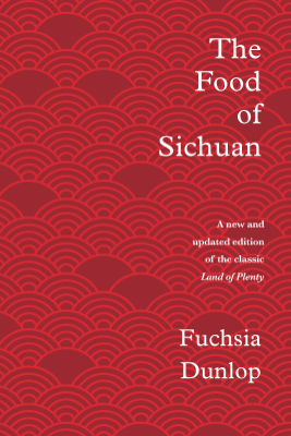The Food of Sichuan - Fuchsia Dunlop