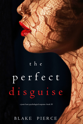 The Perfect Disguise (A Jessie Hunt Psychological Suspense Thriller—Book Ten) - Blake Pierce pdf download
