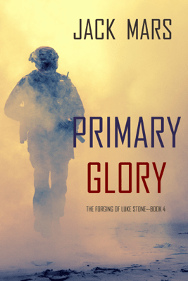 Primary Glory: The Forging of Luke Stone—Book #4 (an Action Thriller) - Jack Mars pdf download