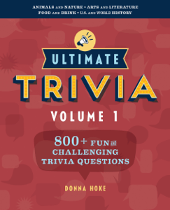 Ultimate Trivia, Volume 1: 800 + Fun and Challenging Trivia Questions - Donna Hoke pdf download