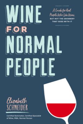 Wine for Normal People - Elizabeth Schneider
