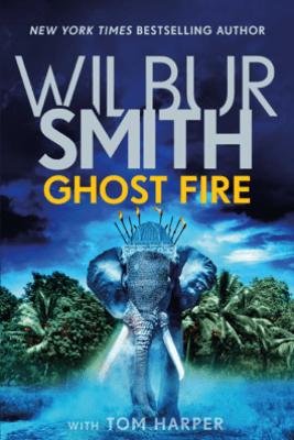 Ghost Fire - Wilbur Smith