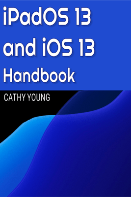 iPadOS 13 and iOS13 Handbook - Cathy Young