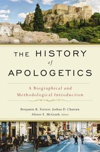 The History of Apologetics - Benjamin K. Forrest, Josh Chatraw, Alister E. McGrath & Zondervan pdf download