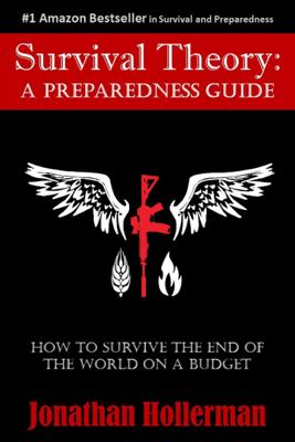 Survival Theory: A Preparedness Guide - Jonathan Hollerman