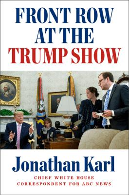 Front Row at the Trump Show - Jonathan Karl pdf download