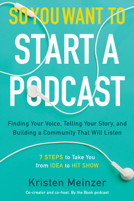 So You Want to Start a Podcast - Kristen Meinzer
