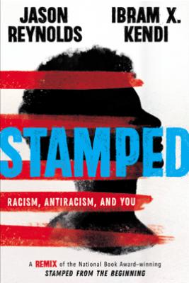 Stamped: Racism, Antiracism, and You - Jason Reynolds & Ibram X. Kendi