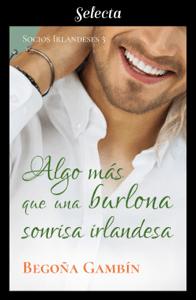 Algo más que una burlona sonrisa irlandesa (Socios Irlandeses 3) - Begoña Gambín pdf download
