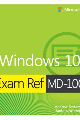 Windows 10 Exam Ref MD-100 - Andrew Bettany & Andrew Warren
