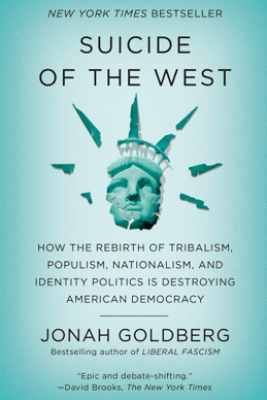 Suicide of the West - Jonah Goldberg