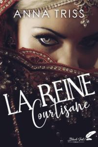 La reine courtisane - Anna Triss pdf download
